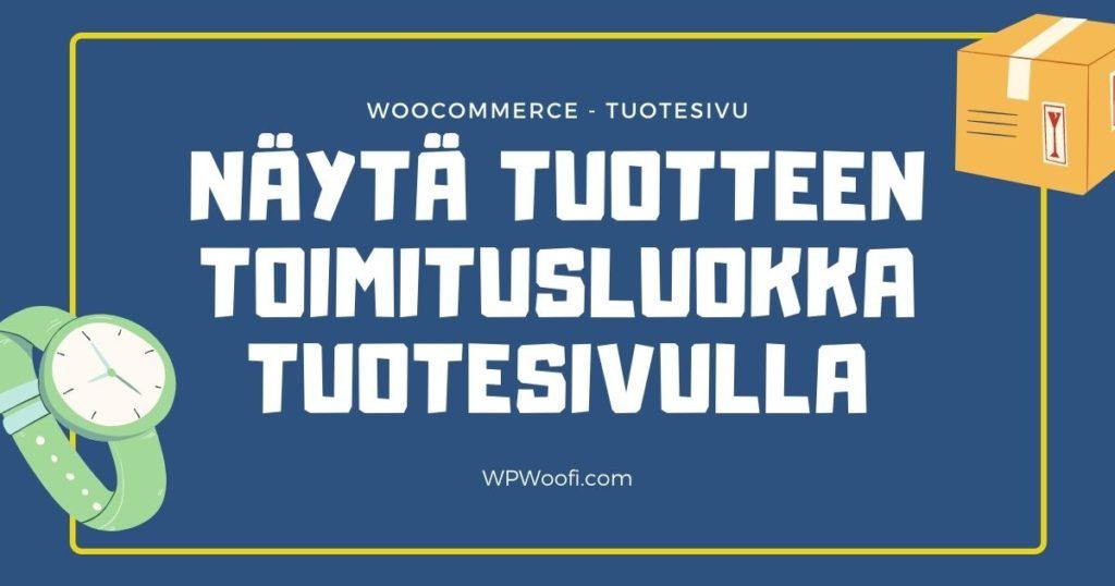 WPWoofi woocommercen tuotesivulle tuotteen toimitusluokka